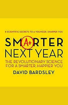 Smarter Next Year: The Revolutionary Science for a Smarter, Happier You, Dr. David Bardsley