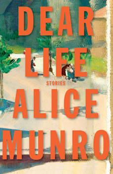 Dear Life: Stories, Alice Munro