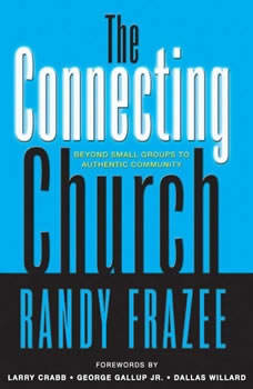 The Connecting Church: Beyond Small Groups to Authentic Community, Randy Frazee
