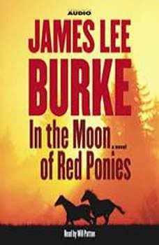 In the Moon of Red Ponies, James Lee Burke