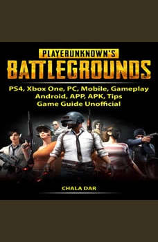 Player Unknowns Battlegrounds, PS4, Xbox One, PC, Mobile, Gameplay, Android, APP, APK, Tips, Game Guide Unofficial, Chala Dar