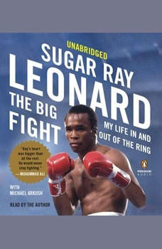 The Big Fight: My Life In and Out of the Ring My Life In and Out of the Ring, Sugar Ray Leonard