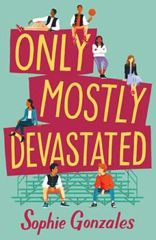 Only Mostly Devastated: A Novel, Sophie Gonzales