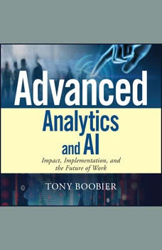 Advanced Analytics and AI: Impact, Implementation, and the Future of Work, Tony Boobier