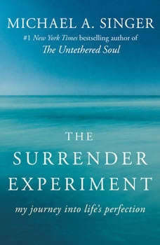 The Surrender Experiment: My Journey into Life's Perfection, Michael A. Singer