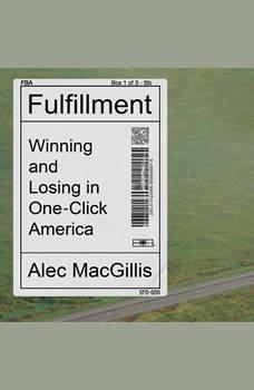 Fulfillment: Winning and Losing in One-Click America, Alec MacGillis