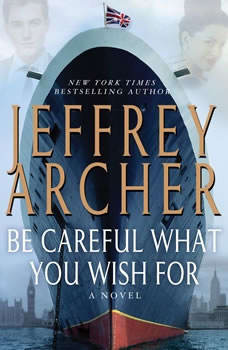 Be Careful What You Wish For: The Clifton Chronicles, Jeffrey Archer