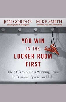 You Win in the Locker Room First: The 7 C's to Build a Winning Team in Business, Sports, and Life, Jon Gordon