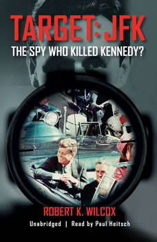 Target: JFK: The Spy Who Killed Kennedy? The Spy Who Killed Kennedy?, Robert K. Wilcox