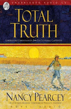 Total Truth: Liberating Christianity from its Cultural Captivity Liberating Christianity from its Cultural Captivity, Nancy Pearcey