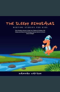 The Sleepy Dinosaurs � Bedtime Stories for Kids: Short Bedtime Stories to Help Your Children & Toddlers Fall Asleep and Relax! Great Dinosaur Fantasy Stories to Dream about all Night! , Hannah Watson