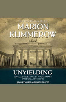 Unyielding: Love and Resistance in WW2 Germany, Marion Kummerow