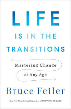 Life Is in the Transitions: Mastering Change at Any Age, Bruce Feiler