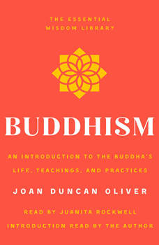 Buddhism: An Introduction to the Buddha's Life, Teachings, and Practices (The Essential Wisdom Library), Joan Duncan Oliver