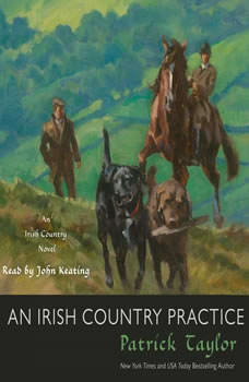An Irish Country Practice: An Irish Country Novel, Patrick Taylor