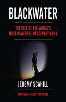 Blackwater: The Rise of the Worlds Most Powerful mercenary Army, Jeremy Scahill