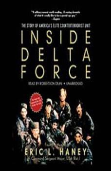 Inside Delta Force: The Story of Americas Elite Counterterrorist Unit The Story of Americas Elite Counterterrorist Unit, Eric L. Haney, Command Sergeant Major, USA (Ret.)