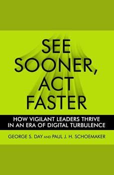 See Sooner, Act Faster: How Vigilant Leaders Thrive in an Era of Digital Turbulence, George S. Day