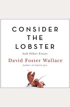 Consider the Lobster: And Other Essays And Other Essays, David Foster Wallace