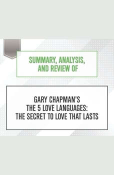 Summary, Analysis, and Review of Gary Chapman's The 5 Love Languages: The Secret to Love that Lasts, Start Publishing Notes