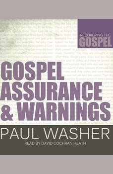Gospel Assurance and Warnings, Paul Washer