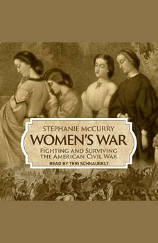Women's War: Fighting and Surviving the American Civil War, Stephanie McCurry