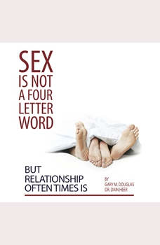 Sex Is Not a Four Letter Word But Relationship Often Times Is, Gary M. Douglas & Dr. Dain Heer