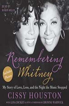 Remembering Whitney: My Story of Love, Loss, and the Night the Music Stopped My Story of Love, Loss, and the Night the Music Stopped, Cissy Houston