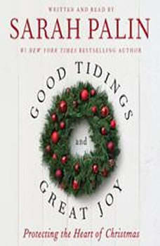 Good Tidings and Great Joy: Protecting the Heart of Christmas Protecting the Heart of Christmas, Sarah Palin