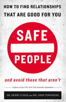 Safe People: How to Find Relationships That Are Good for You and Avoid Those That Aren't How to Find Relationships That Are Good for You and Avoid Those That Aren't, Henry Cloud