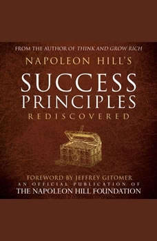 Napoleon Hill's Success Principles Rediscovered:An Official Publication of the Napoleon Hill Foundation, Napoleon Hill