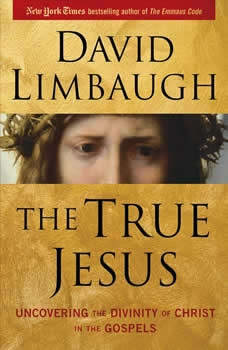 The True Jesus: Uncovering the Divinity of Christ in the New Testament, David Limbaugh