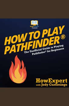 How To Play Pathfinder: The Unofficial Guide to Playing Pathfinder for Beginners, HowExpert