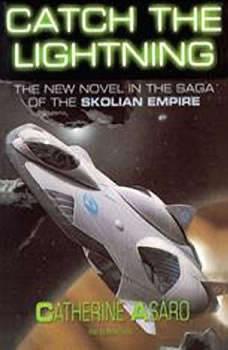 Catch the Lightning: Saga of the Skolian Empire, Book 2 Saga of the Skolian Empire, Book 2, Catherine Asaro