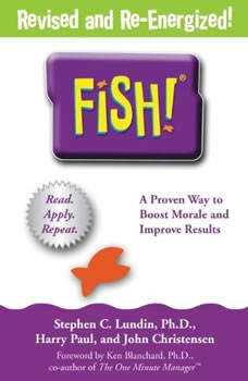 Fish!: A Remarkable Way to Boost Morale and Improve Results, Stephen C. Lundin