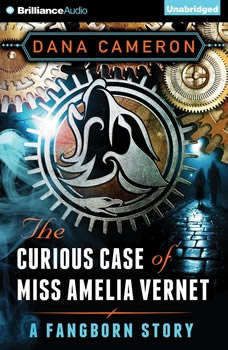 The Curious Case of Miss Amelia Vernet: A Fangborn Story, Dana Cameron