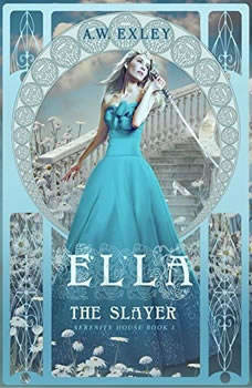 Ella, the Slayer: Serenity House, Book 1, A. W. Exley