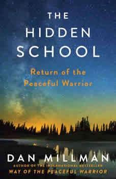The Hidden School: Return of the Peaceful Warrior, Dan Millman