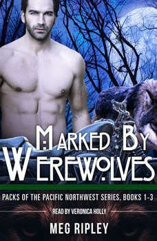 Marked By Werewolves: Packs Of The Pacific Northwest Series, Books 1-3, Meg Ripley