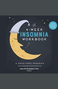 The 4-Week Insomnia Workbook: A Drug-Free Program to Build Healthy Habits and Achieve Restful Sleep, Sara Dittoe Barrett