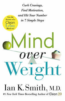 Mind over Weight: Curb Cravings, Find Motivation, and Hit Your Number in 7 Simple Steps, Ian K. Smith, M.D.