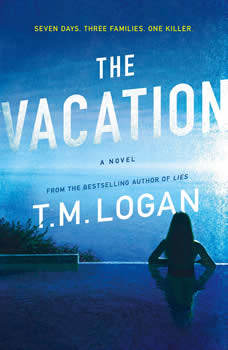 The Vacation: A Novel, T. M. Logan