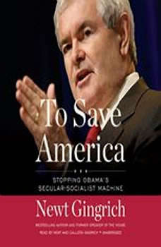 To Save America: Stopping Obamas SecularSocialist Machine, Newt Gingrich