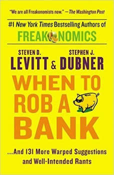 When to Rob a Bank: ...And 131 More Warped Suggestions and W, Steven D. Levitt