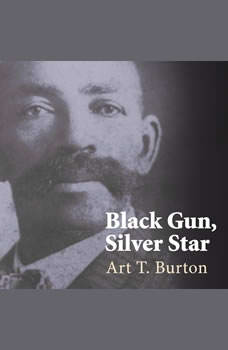 Black Gun, Silver Star: The Life and Legend of Frontier Marshal Bass Reeves, Art T. Burton