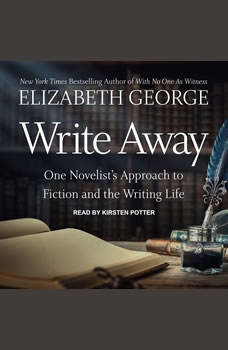 Write Away: One Novelist's Approach to Fiction and the Writing Life, Elizabeth George