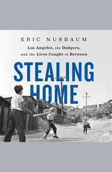 Stealing Home: Los Angeles, the Dodgers, and the Lives Caught in Between, Eric Nusbaum
