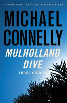 Mulholland Dive: Three Stories Three Stories, Michael Connelly