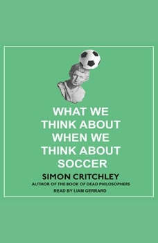 What We Think About When We Think About Soccer, Simon Critchley