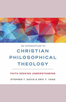 An Introduction to Christian Philosophical Theology: Faith Seeking Understanding, Stephen T. Davis
